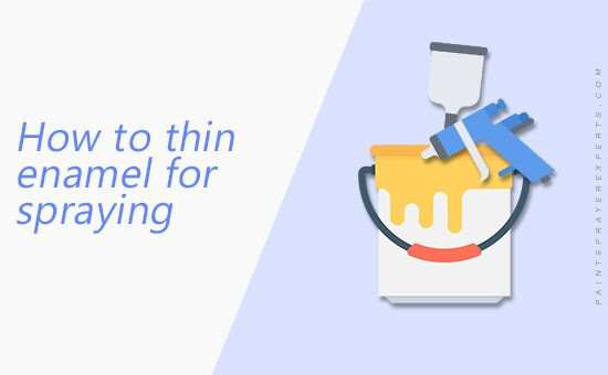 How to Thin Enamel Paint for Spray Gun