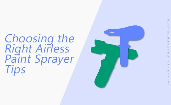 Airless Paint Sprayer Tips - Choosing and Using the Right Ones