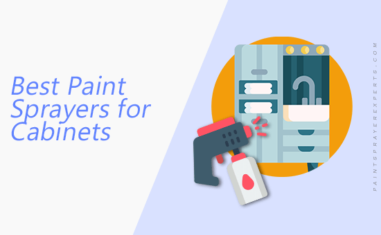 Best Paint Sprayers for Cabinets in 2020