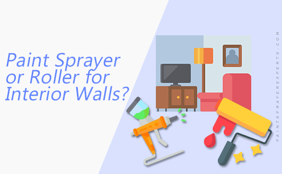 Paint Sprayer or Roller for Interior Walls?