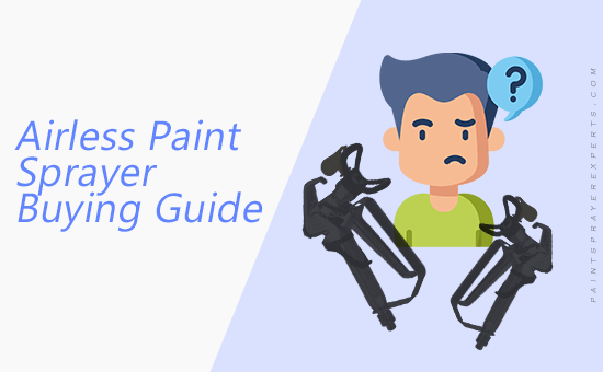 Getting the Best Airless Paint Sprayer – Buying Guide